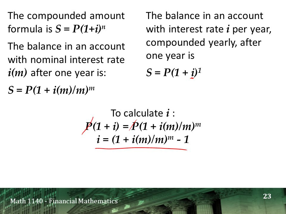 Math 1140 - Financial Mathematics The compounded amount formula is S = P(1+i) n The balance in an account with nominal interest rate i(m) after one ye