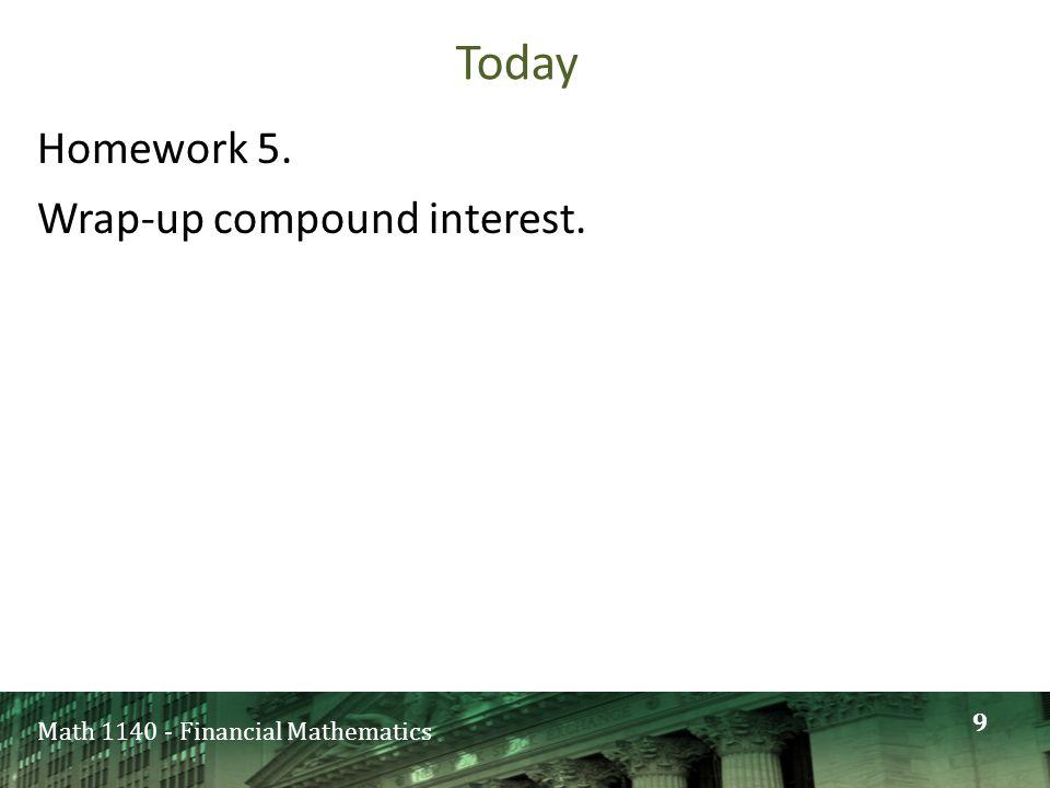 Math 1140 - Financial Mathematics Today Homework 5. Wrap-up compound interest. 9