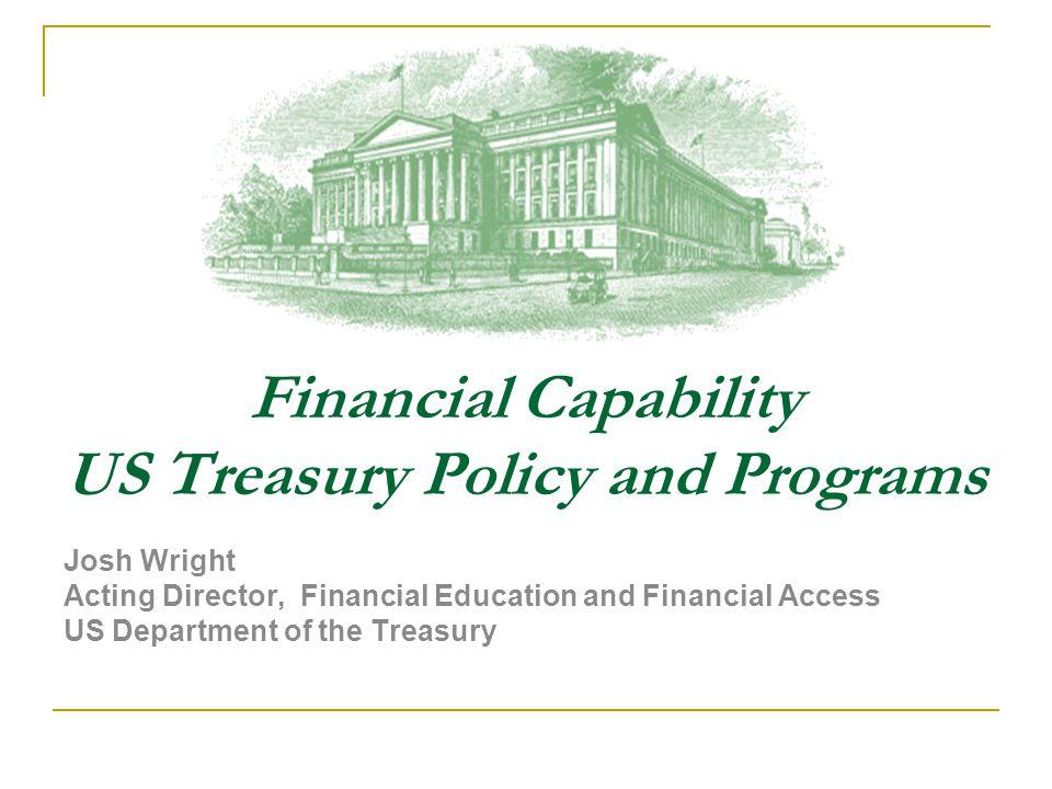 I will share Treasury's perspective and efforts on Financial Capability Treasury's perspective on Financial Literacy and Capability  What is Financial Capability vs.