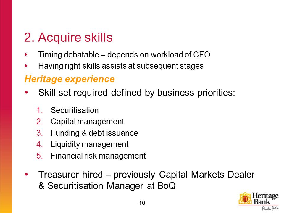 2. Acquire skills  Timing debatable – depends on workload of CFO  Having right skills assists at subsequent stages Heritage experience  Skill set r