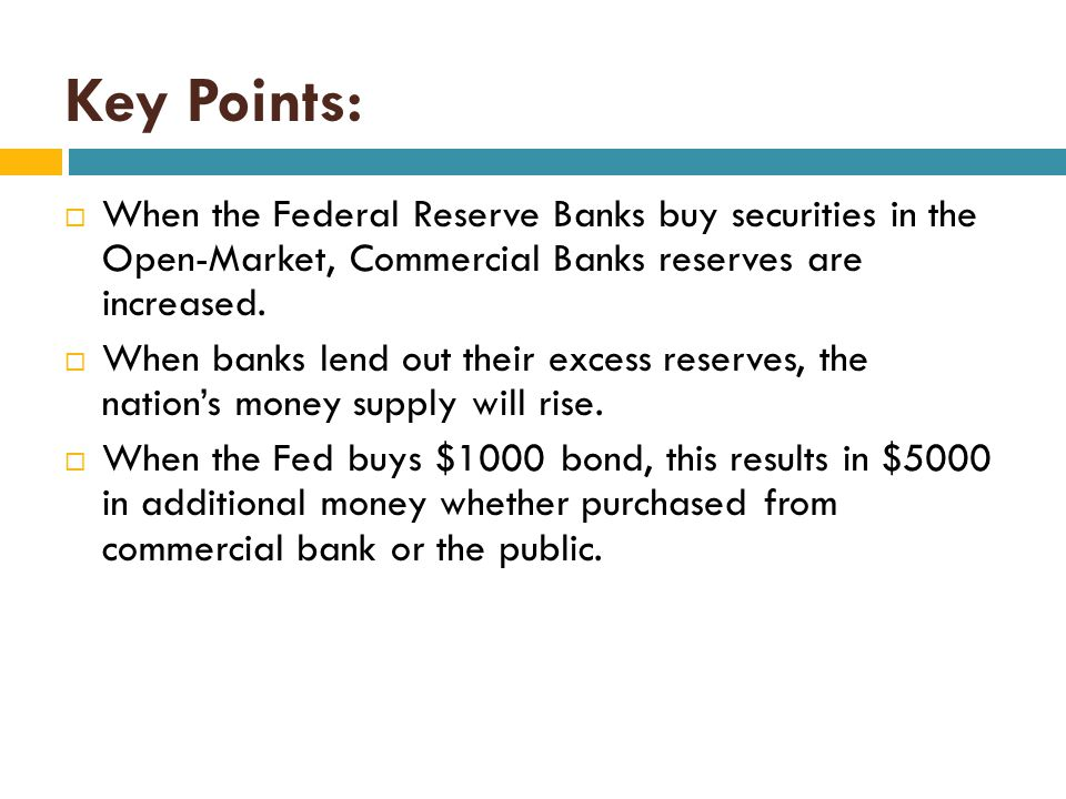 Example: Purchase from Public  Fed purchases a $1000 bond from the public  Increases checkable deposits by $1000, and hence, the actual reserves of