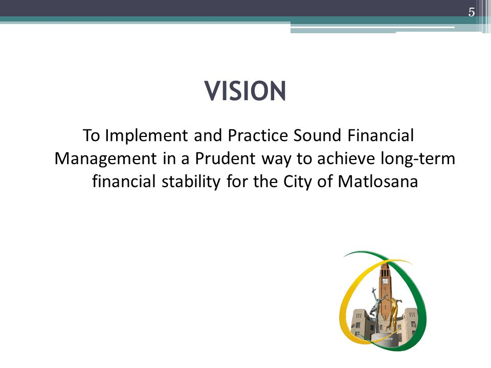MISSION As an integrated support service in the business of Local Government, this Department will provide financial services in an accountable, effective and transparent manner, through service excellence and integrity in terms of the municipality's value system.