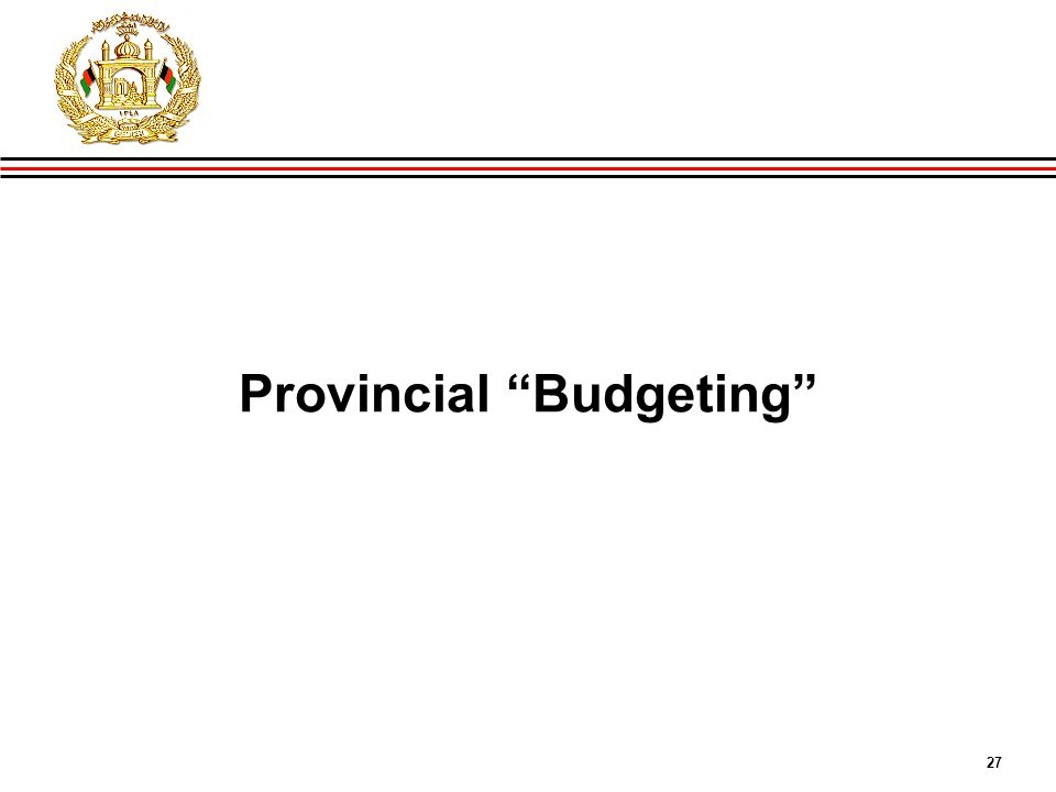 27 GIRoA Budget and Local Governance Basics Provincial Budgeting