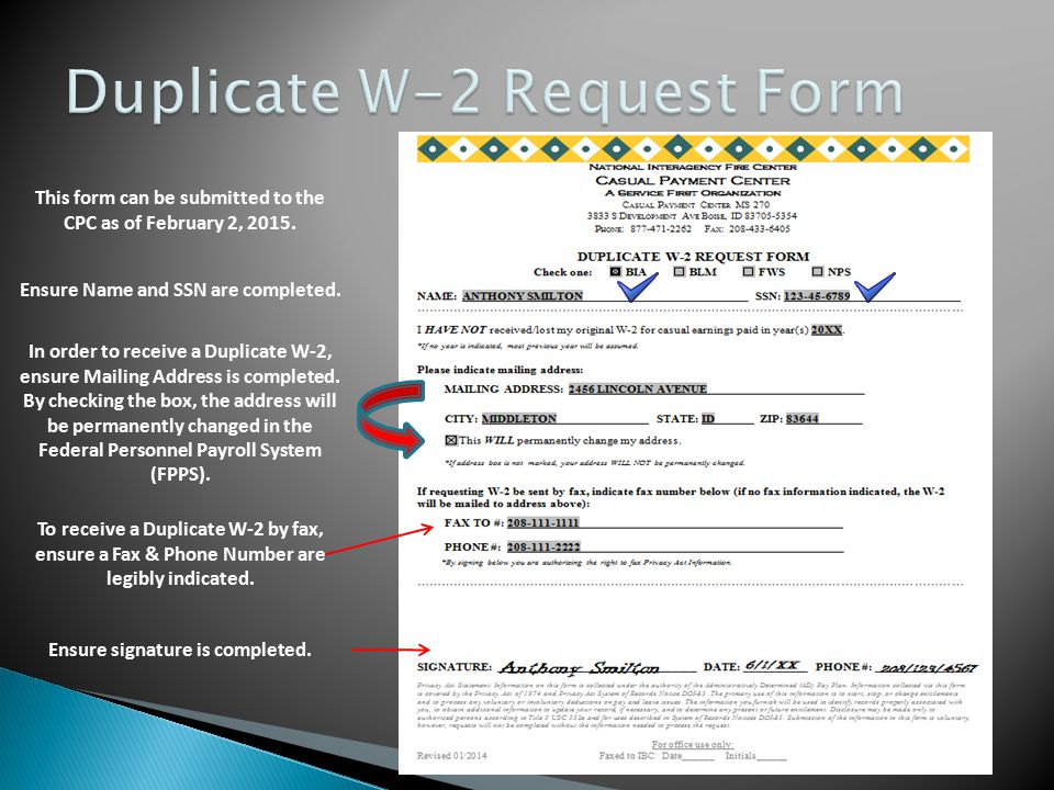 To receive a Duplicate W-2 by fax, ensure a Fax & Phone Number are legibly indicated. In order to receive a Duplicate W-2, ensure Mailing Address is c