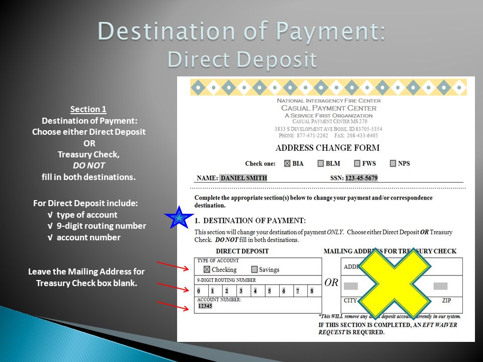 Section 1 Destination of Payment: Choose either Direct Deposit OR Treasury Check, DO NOT fill in both destinations. For Direct Deposit include: √ type