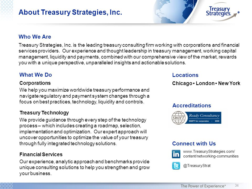 About Treasury Strategies, Inc. Who We Are Treasury Strategies, Inc. is the leading treasury consulting firm working with corporations and financial s