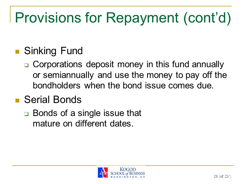 28 (of 23`) Provisions for Repayment (cont'd) Sinking Fund  Corporations deposit money in this fund annually or semiannually and use the money to pay