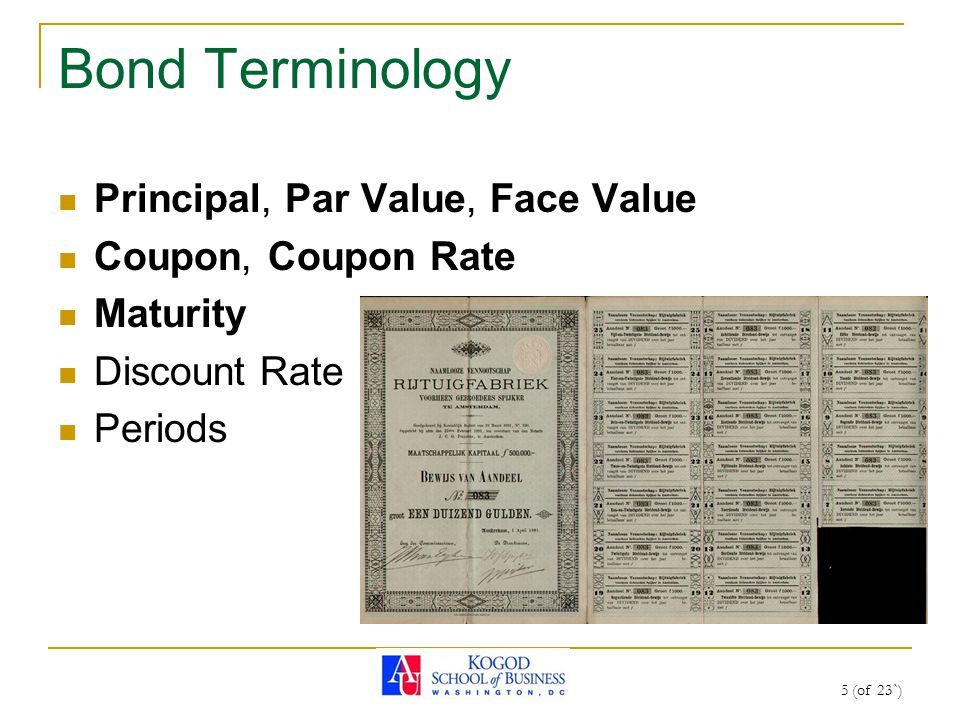 5 (of 23`) Bond Terminology Principal, Par Value, Face Value Coupon, Coupon Rate Maturity Discount Rate Periods