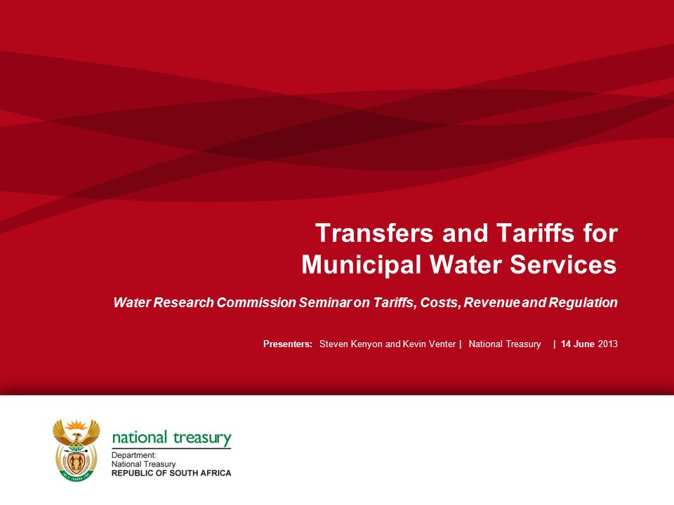 Presentation Outline General structure of the local government fiscal framework Transfers Summary of transfers to fund water and sanitation in local government Operational funding for water services –New local government equitable share formula Tariffs Findings from National Treasury's benchmarking engagements Shortcomings in costing practices Summary of National Treasury's work to improve municipal costing 2