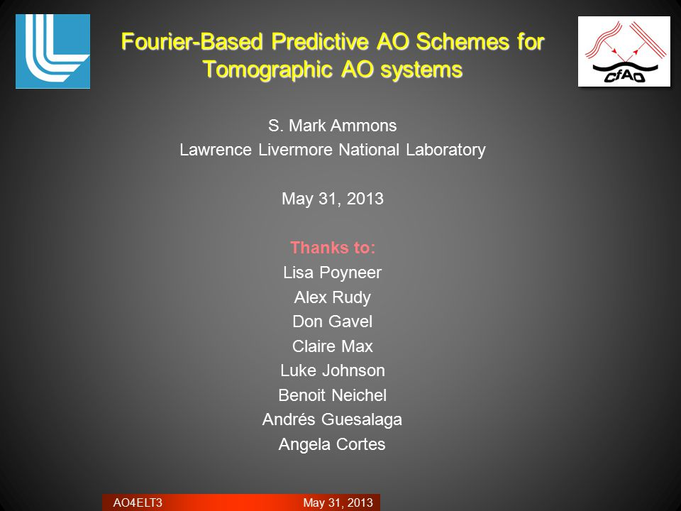 AO4ELT3 May 31, 2013 Fourier-Based Predictive AO Schemes for Tomographic AO systems S. Mark Ammons Lawrence Livermore National Laboratory May 31, 2013