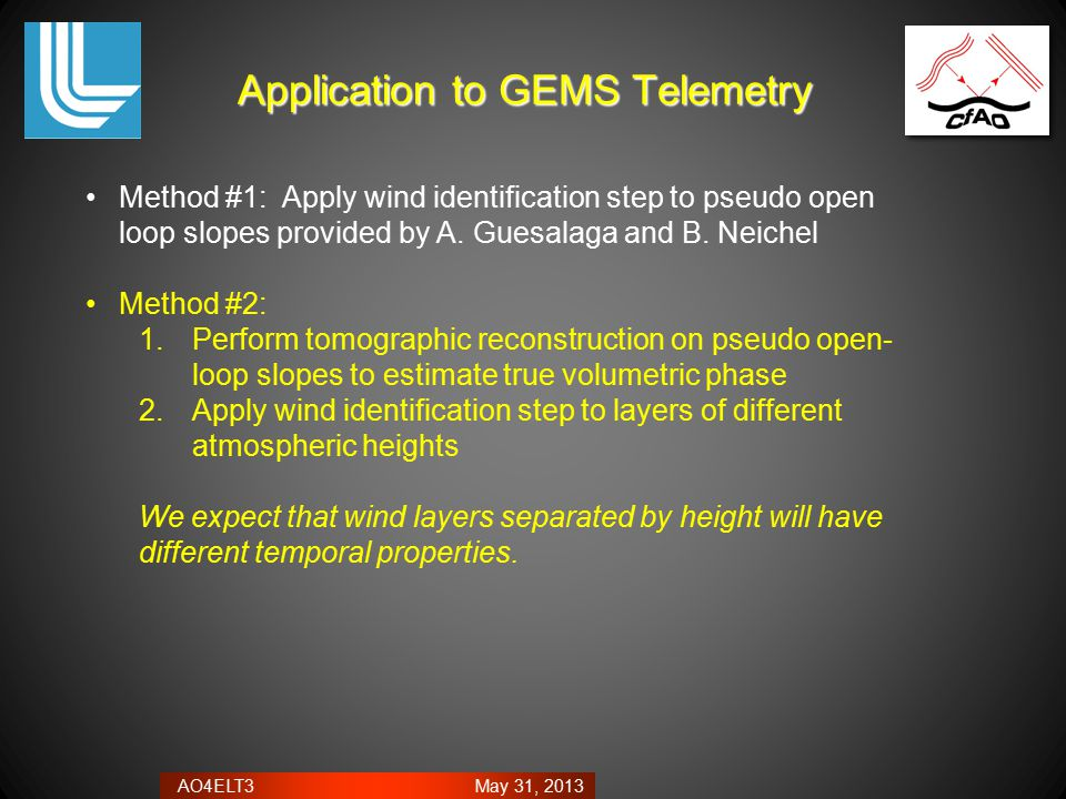 AO4ELT3 May 31, 2013 Application to GEMS Telemetry Method #1: Apply wind identification step to pseudo open loop slopes provided by A. Guesalaga and B