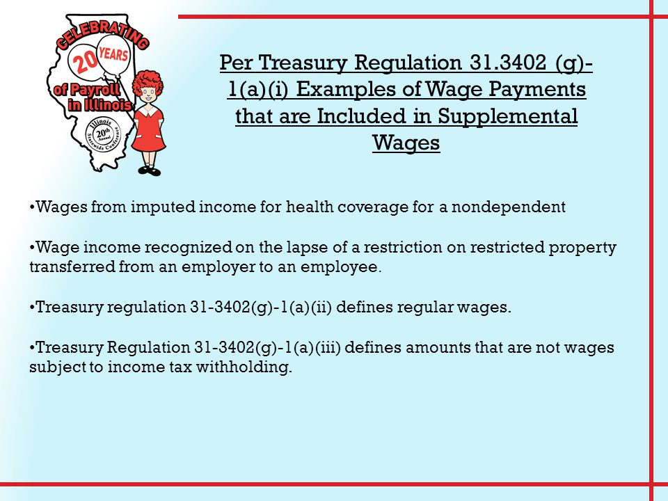 Wages from imputed income for health coverage for a nondependent Wage income recognized on the lapse of a restriction on restricted property transferred from an employer to an employee.