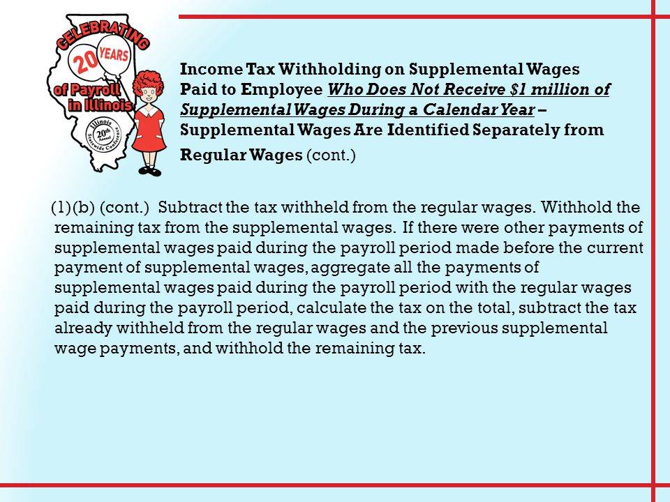 (1)(b) (cont.) Subtract the tax withheld from the regular wages. Withhold the remaining tax from the supplemental wages. If there were other payments
