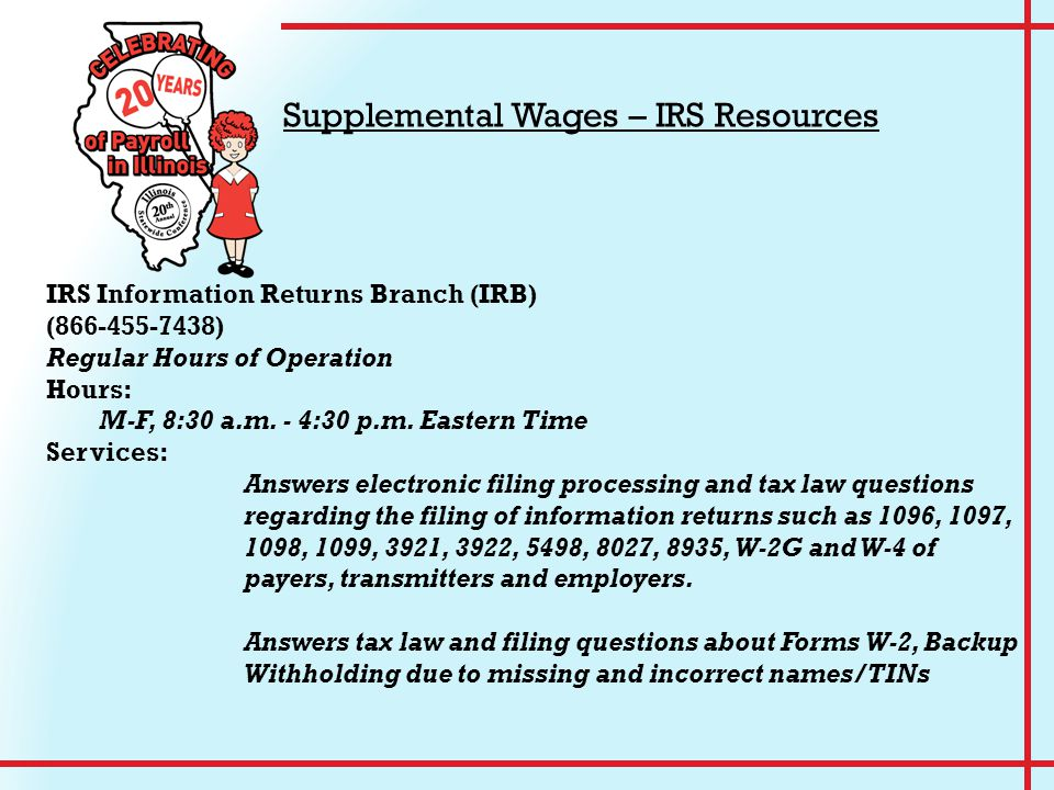 IRS Information Returns Branch (IRB) (866-455-7438) Regular Hours of Operation Hours: M-F, 8:30 a.m.
