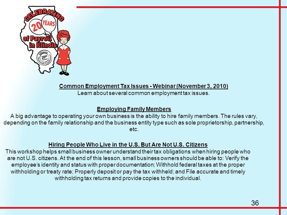 Common Employment Tax Issues - Webinar (November 3, 2010) Learn about several common employment tax issues. Employing Family Members A big advantage t
