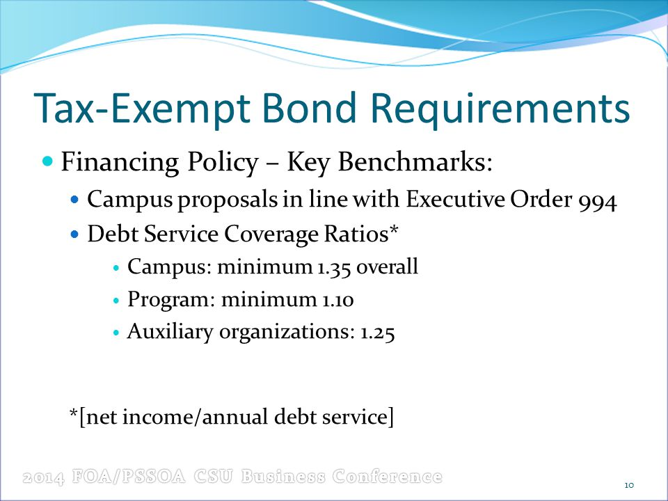 Tax-Exempt Bond Requirements Financing Policy – Key Benchmarks: Campus proposals in line with Executive Order 994 Debt Service Coverage Ratios* Campus