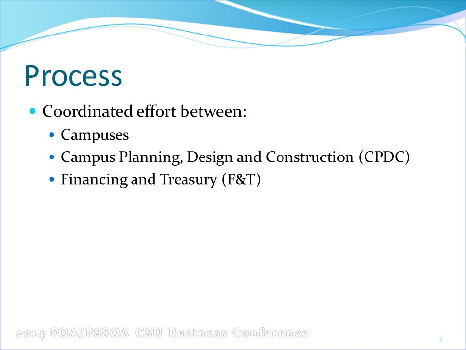 Process Coordinated effort between: Campuses Campus Planning, Design and Construction (CPDC) Financing and Treasury (F&T) 4