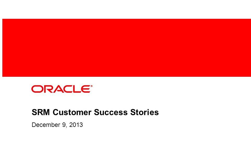 SRM Customer Success Stories December 9, 2013