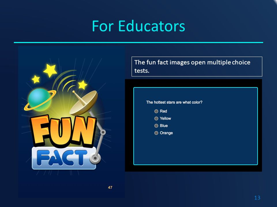 For Educators The fun fact images open multiple choice tests. 13