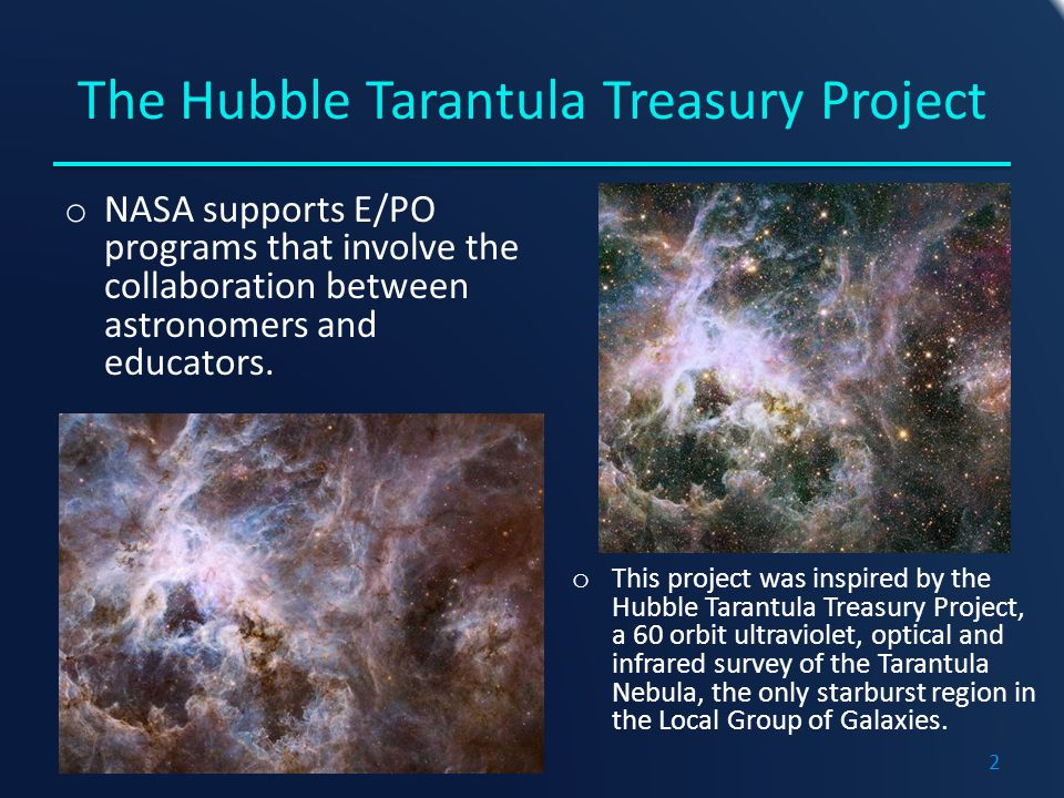 The Hubble Tarantula Treasury Project o NASA supports E/PO programs that involve the collaboration between astronomers and educators.