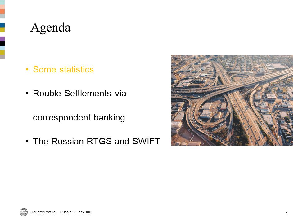 Country Profile – Russia – Dec20082 Agenda Some statistics Rouble Settlements via correspondent banking The Russian RTGS and SWIFT