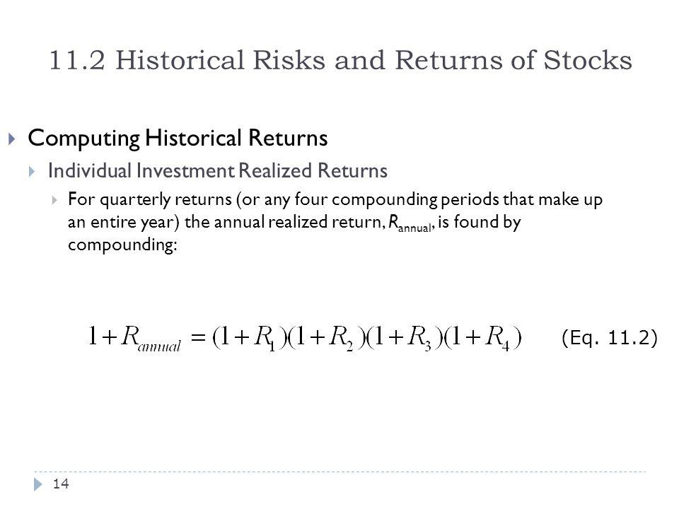 11.2 Historical Risks and Returns of Stocks  Computing Historical Returns  Individual Investment Realized Returns  For quarterly returns (or any fo