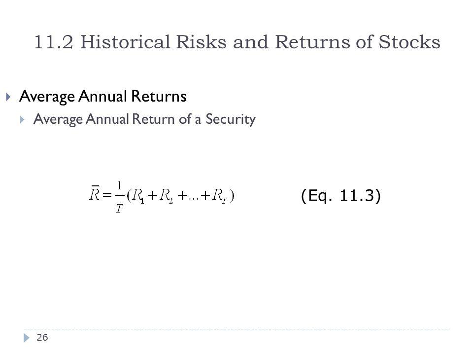 11.2 Historical Risks and Returns of Stocks  Average Annual Returns  Average Annual Return of a Security (Eq. 11.3) 26