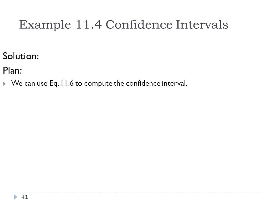 Example 11.4 Confidence Intervals Solution: Plan:  We can use Eq. 11.6 to compute the confidence interval. 41