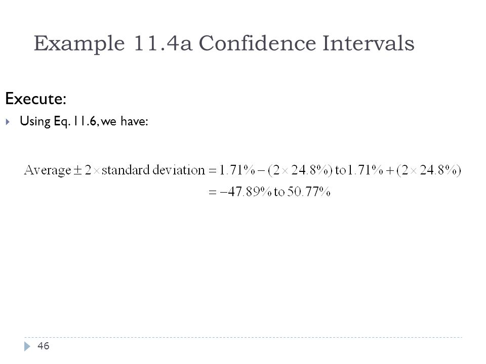 Example 11.4a Confidence Intervals Execute:  Using Eq. 11.6, we have: 46