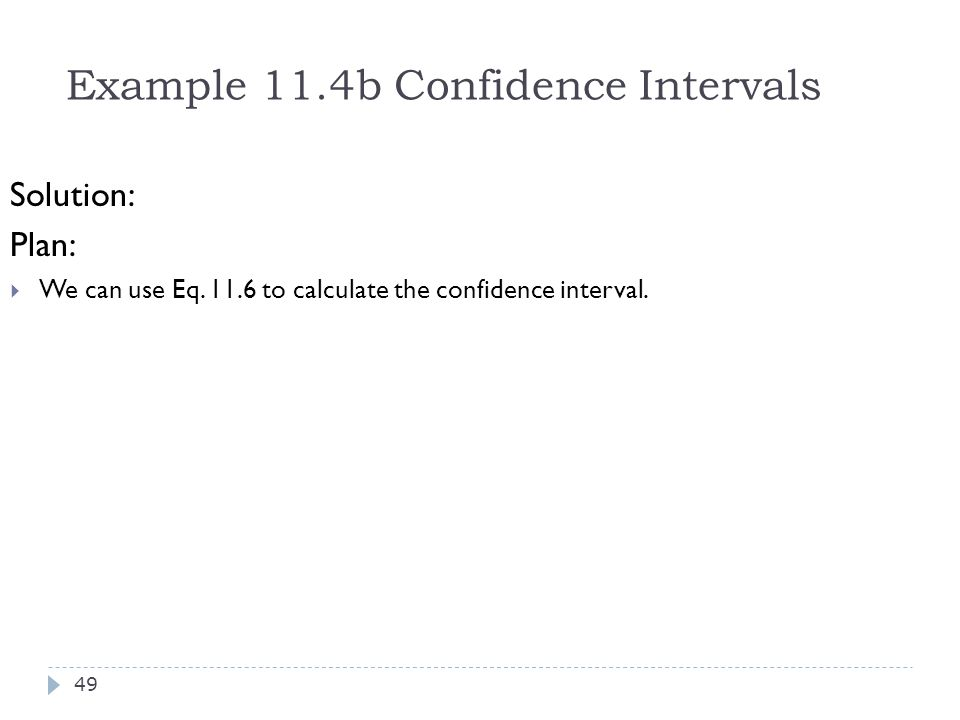 Example 11.4b Confidence Intervals Solution: Plan:  We can use Eq. 11.6 to calculate the confidence interval. 49