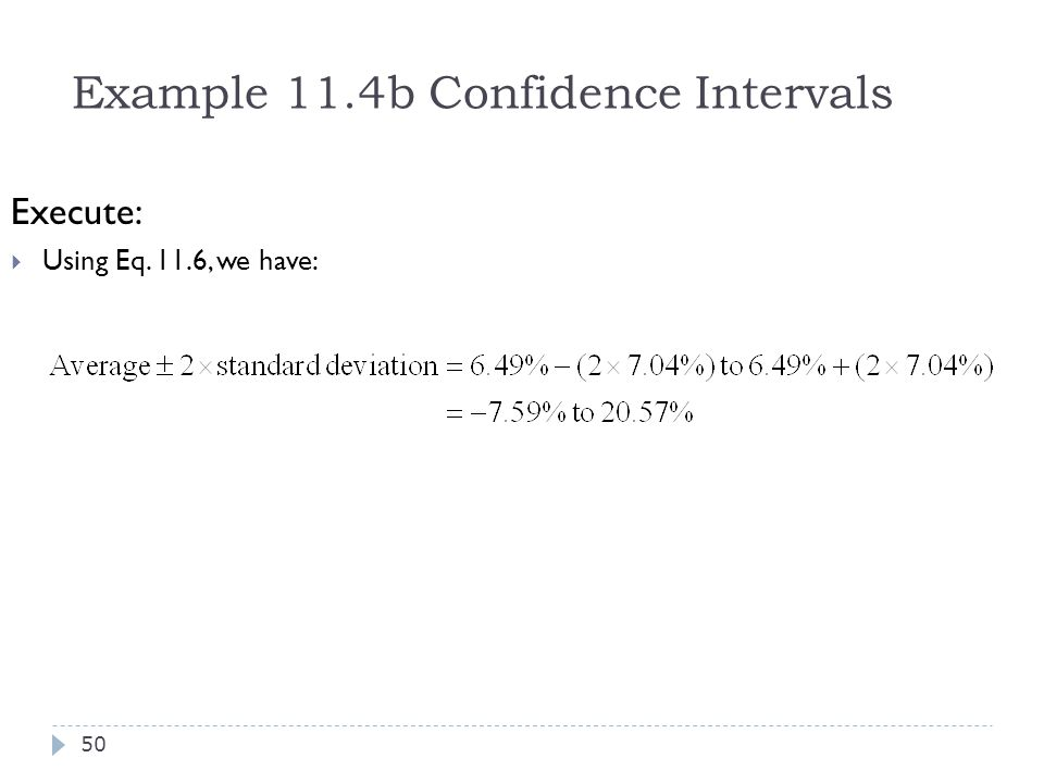 Example 11.4b Confidence Intervals Execute:  Using Eq. 11.6, we have: 50