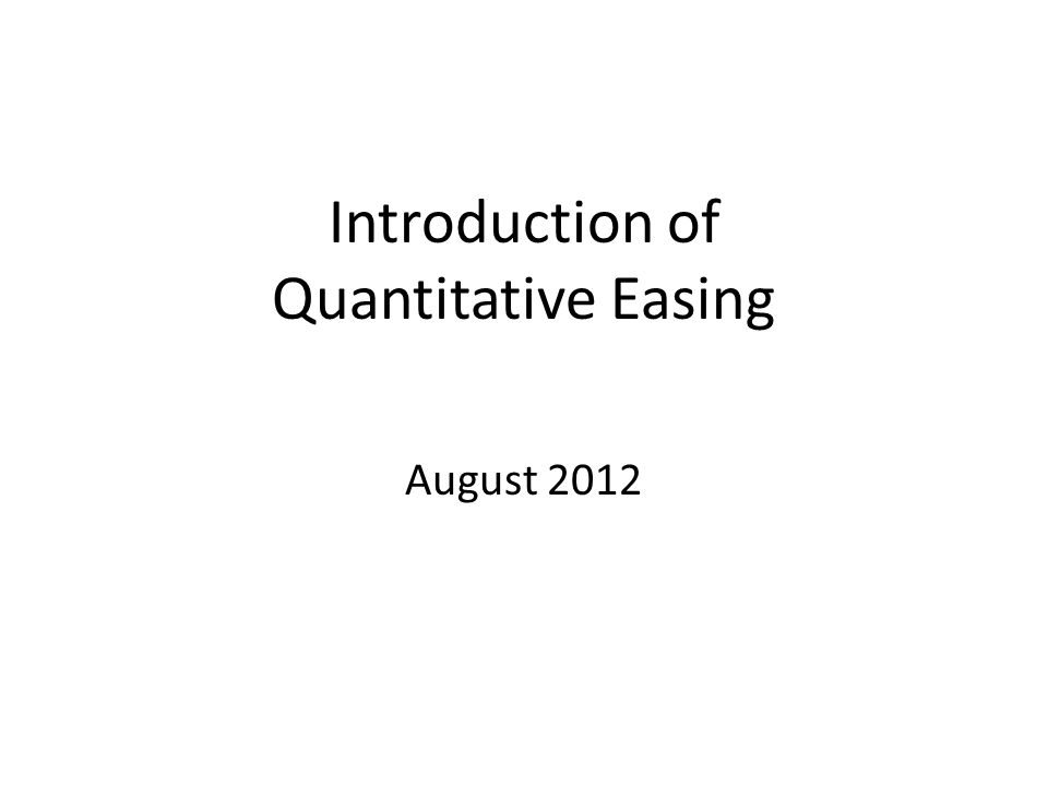 Introduction of Quantitative Easing August 2012