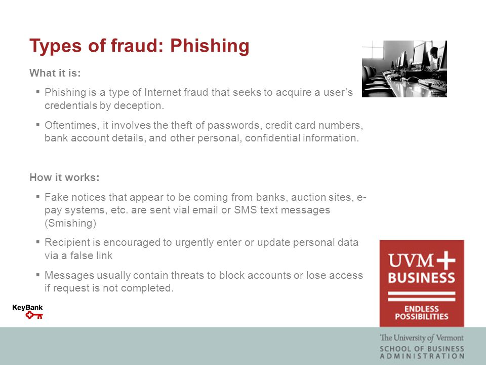 Types of fraud: Phishing What it is:  Phishing is a type of Internet fraud that seeks to acquire a user's credentials by deception.