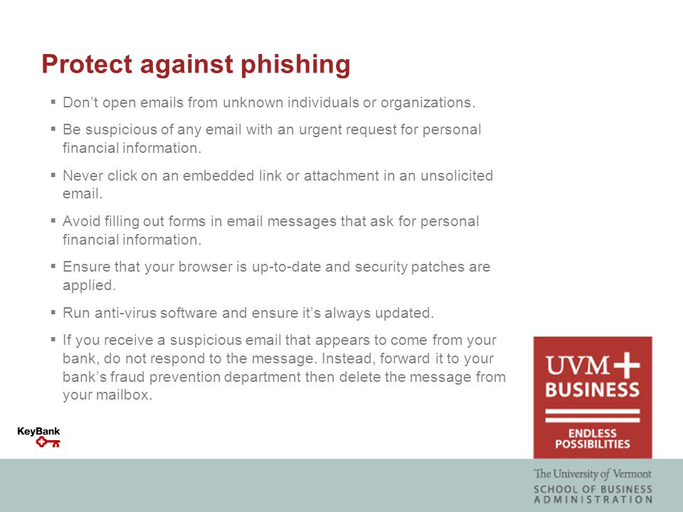 Protect against phishing  Don't open emails from unknown individuals or organizations.