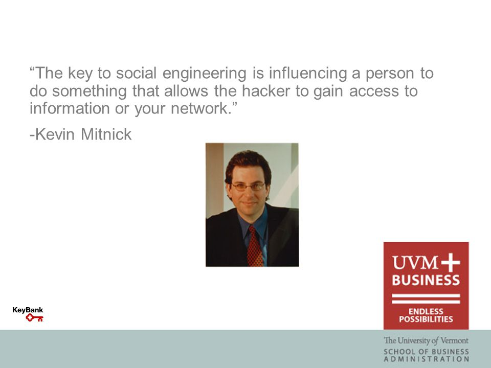 The key to social engineering is influencing a person to do something that allows the hacker to gain access to information or your network. -Kevin Mitnick