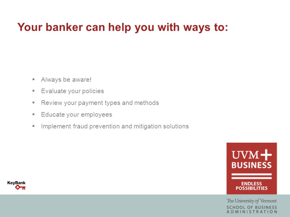 Your banker can help you with ways to:  Always be aware.