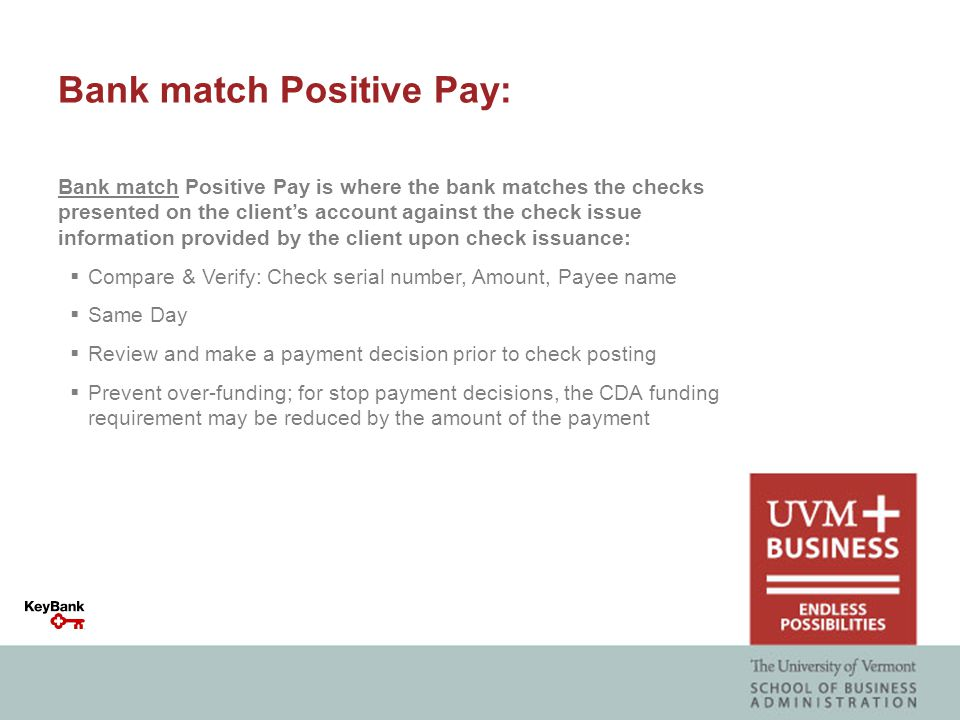 Bank Match How it works:  Suspicious payments are reported to client usually via an on-line website, requiring a client decision to Pay or Return.