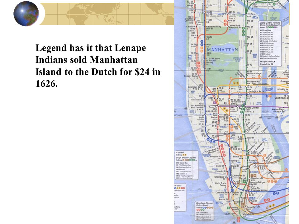 3 Legend has it that Lenape Indians sold Manhattan Island to the Dutch for $24 in 1626.