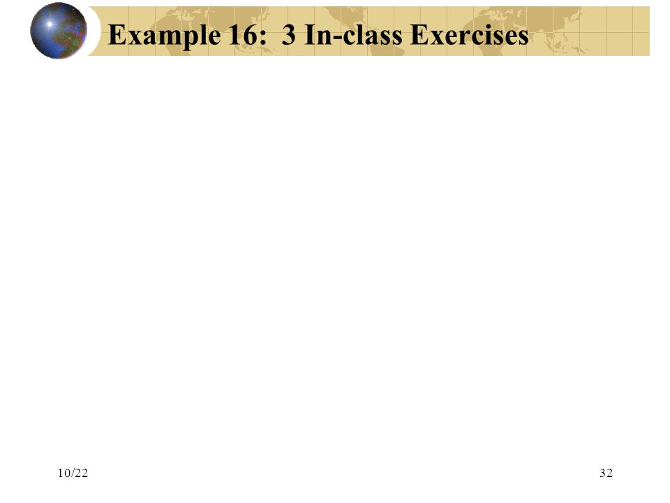 32 Example 16: 3 In-class Exercises 10/22