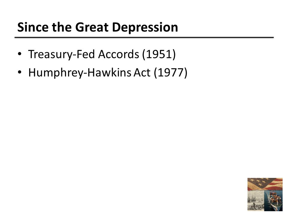 Since the Great Depression Treasury-Fed Accords (1951) Humphrey-Hawkins Act (1977)