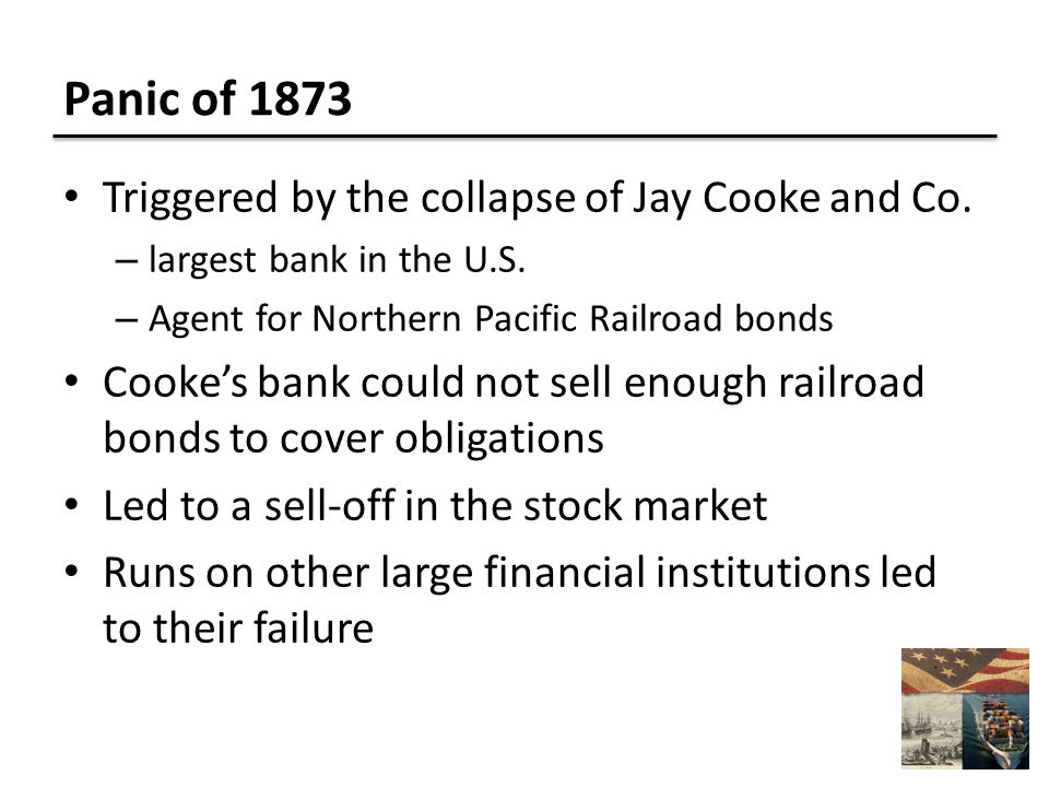 Panic of 1873 Triggered by the collapse of Jay Cooke and Co.