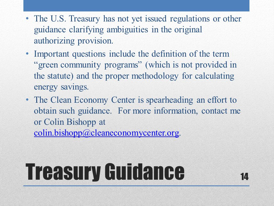 Treasury Guidance The U.S. Treasury has not yet issued regulations or other guidance clarifying ambiguities in the original authorizing provision. Imp