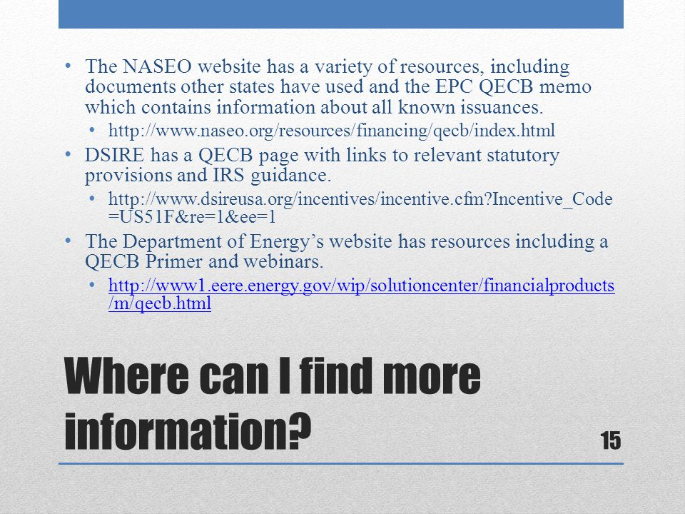 Where can I find more information? The NASEO website has a variety of resources, including documents other states have used and the EPC QECB memo whic