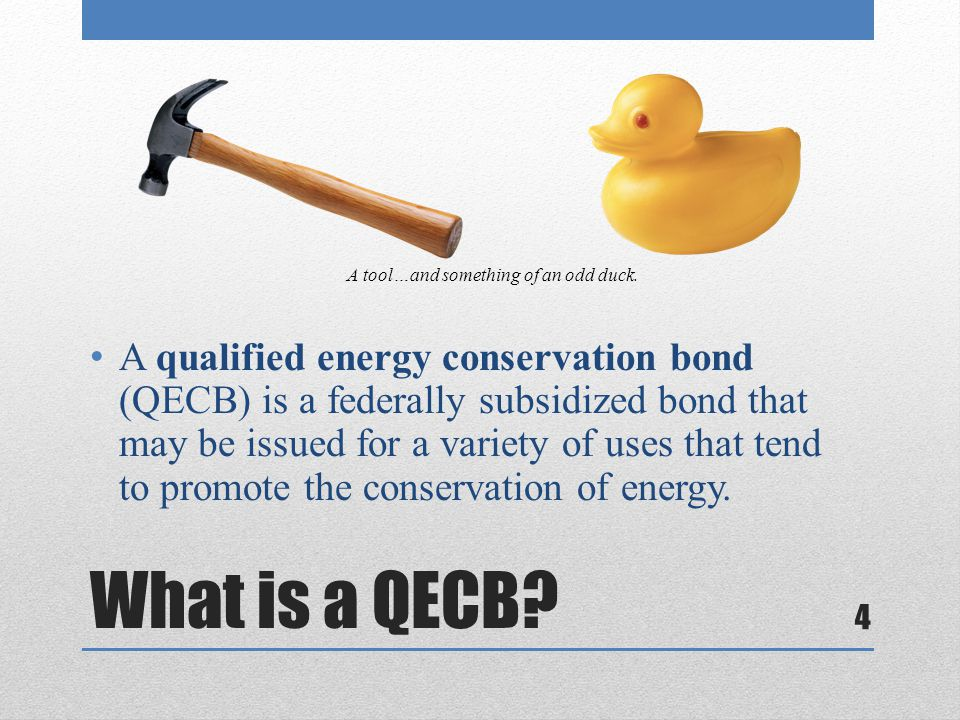 What is a QECB? A qualified energy conservation bond (QECB) is a federally subsidized bond that may be issued for a variety of uses that tend to promo