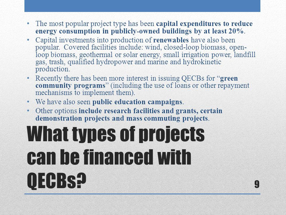 What types of projects can be financed with QECBs? The most popular project type has been capital expenditures to reduce energy consumption in publicl