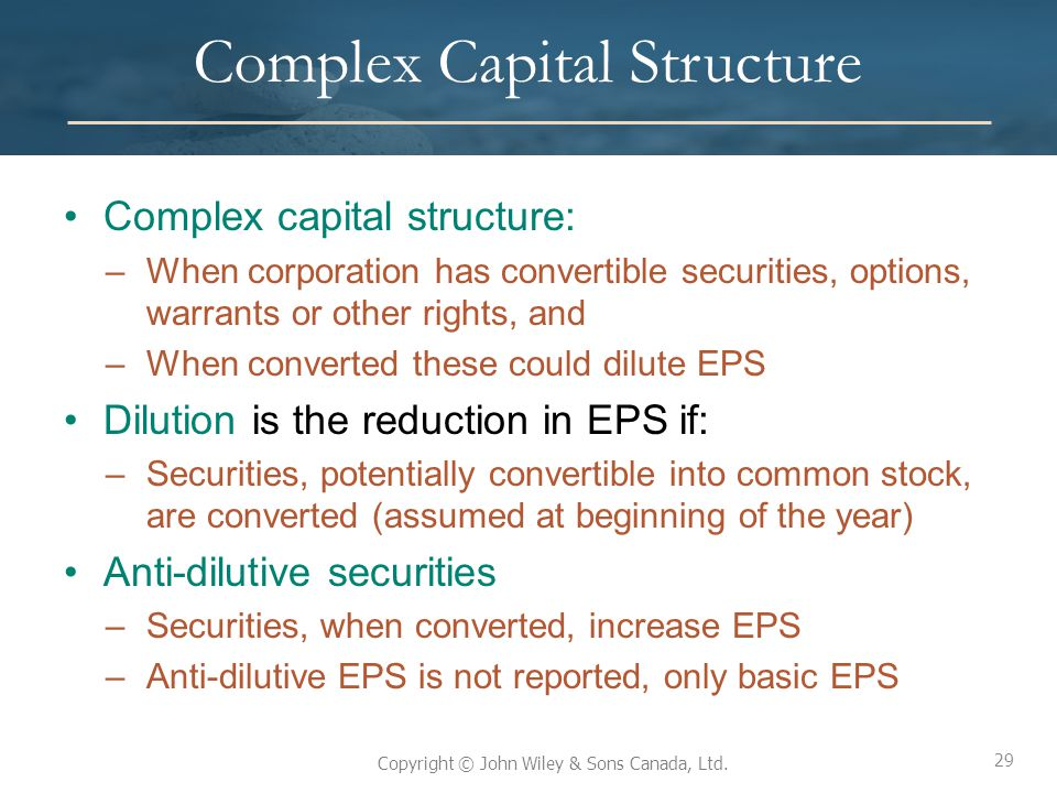 29 Copyright © John Wiley & Sons Canada, Ltd. Complex Capital Structure Complex capital structure: –When corporation has convertible securities, optio
