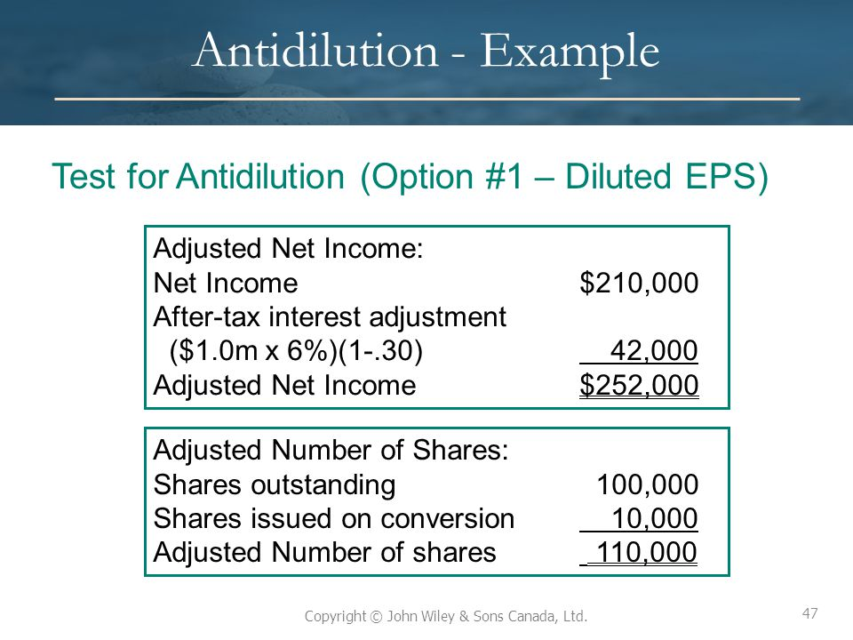 47 Copyright © John Wiley & Sons Canada, Ltd. Antidilution - Example Test for Antidilution (Option #1 – Diluted EPS) 47 Adjusted Net Income: Net Incom