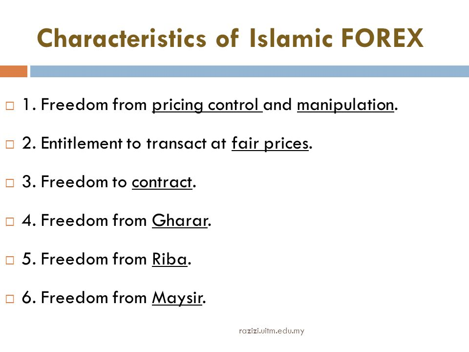 Characteristics of Islamic FOREX  1.Freedom from pricing control and manipulation.
