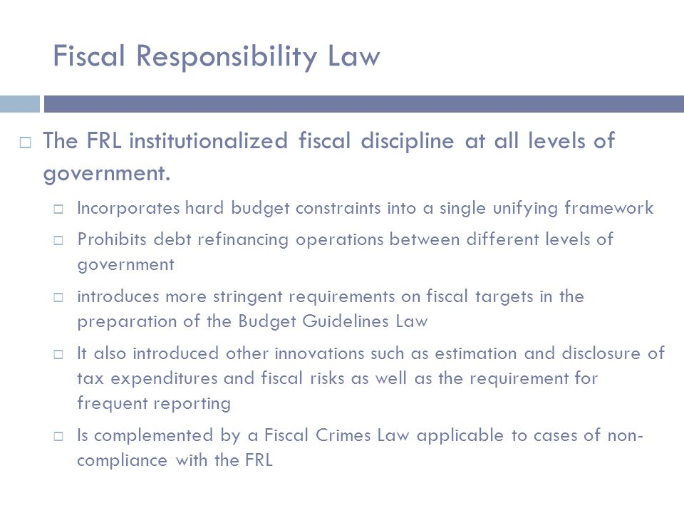Fiscal Responsibility Law  The FRL institutionalized fiscal discipline at all levels of government.