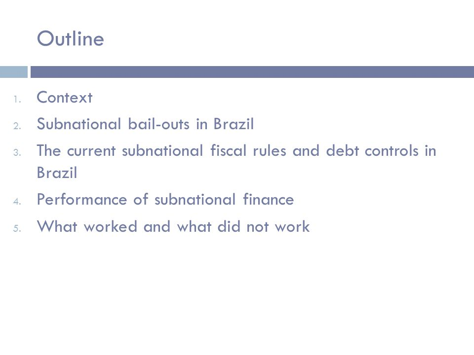 Outline 1. Context 2. Subnational bail-outs in Brazil 3.